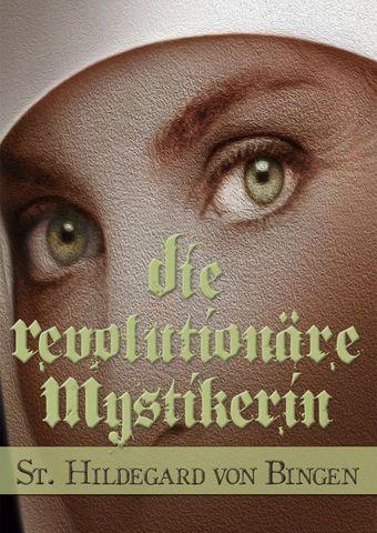 Die revolutionäre Mystikerin - Hildegard von Bingen