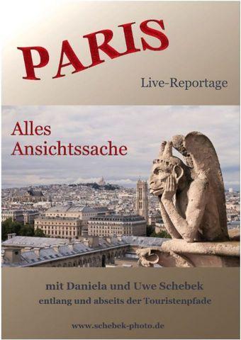 Paris - Alles Ansichtssache (Mit Daniela und Uwe Schebek entlang und abseits der Touristenpfade)