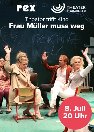 8.7. - Theater trifft Kino: Frau Müller muss weg