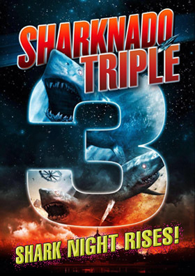 Shark Night Rises: SHARKNADO TRIPLE
