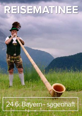 """180624 Reisematinee """"Bayern - Sagenhaft"""""""