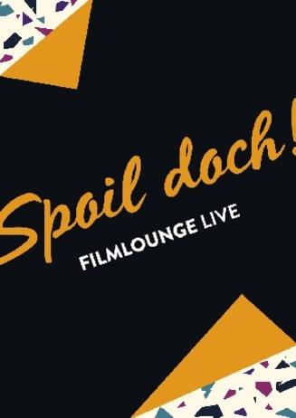 Spoil doch - Filmlounge Live