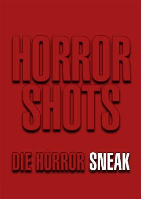 24. April: Horror Shots - Die Horror Sneak