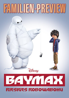 Familien-Preview: BAYMAX - RIESIGES ROBOWABOHU